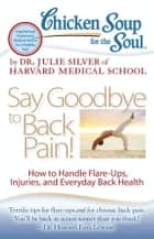 Chicken Soup for the Soul: Say Goodbye to Back Pain! - How to Handle Flare-Ups, Injuries, and Everyday Back Health ekitaplar by Dr. Julie Silver