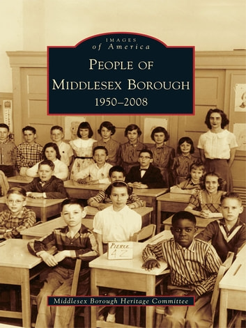 People of Middlesex Borough - 1950-2008 ebook by Middlesex Borough Heritage Committee