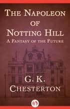 The Napoleon of Notting Hill ebook by G. K Chesterton