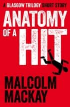 Anatomy of a Hit - A Glasgow Trilogy Short Story ebook by Malcolm Mackay