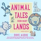 Animal Tales from Many Lands audiobook by Dove Audio