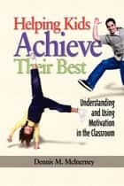 Helping Kids Achieve Their Best ebook by Dennis M. McInerney