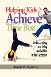 Helping Kids Achieve Their Best - Understanding and Using Motivation in the Classroom (revised edition) ebook by Dennis M. McInerney