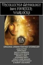 Warlocks: A Collected Uncollected Anthology ebook by Robert Jeschonek, Rebecca M. Senese, Annie Reed,...