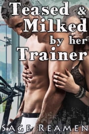 Teased and Milked by her Trainer ebook by Sage Reamen