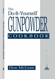 Do-it-Yourself Gunpowder Cookbook ebook by Don McLean
