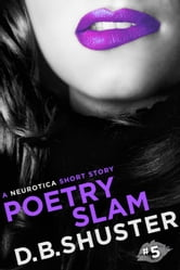 Poetry Slam - A Neurotica Short Story ebook by D. B. Shuster