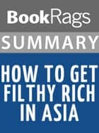 Summary & Study Guide: How to Get Filthy Rich in Asia ebook by BookRags