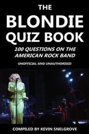 The Blondie Quiz Book - 100 Questions on the American Rock Band ebook by Kevin Snelgrove