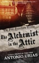 The Alchemist in the Attic ebook by Antonio Urias