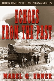 Echoes from the Past: Book One in the Montana Series ebook by Mabel G. Ebner