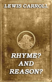 Rhyme? And Reason? - Illustrated & Annotated Edition ebook by Lewis Carroll,Arthur B. Frost,Henry Holiday