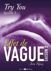 Effet de vague, saison 2, épisode 2 : Try you ebook by Jana Rouze