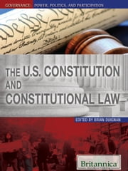 The U.S. Constitution and Constitutional Law ebook by Britannica Educational Publishing,Duignan,Brian