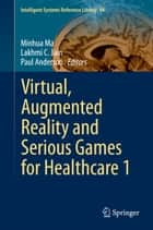 Virtual, Augmented Reality and Serious Games for Healthcare 1 ebook by Minhua Ma, Lakhmi C. Jain, Paul Anderson