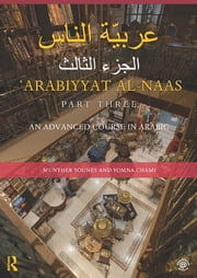Arabiyyat al-Naas (Part Three) - An Advanced Course in Arabic ebook by Munther Younes,Yomna Chami