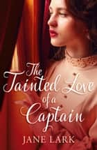 The Tainted Love of a Captain ebook by Jane Lark