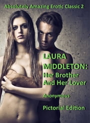Laura Middleton: Her Brother and Her Lover (Illustrated) - Victorian Erotica 1 ebook by Anonymous