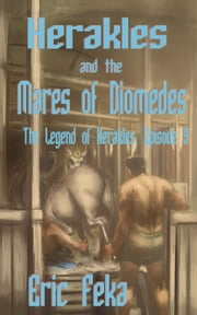 Herakles and the Mares of Diomedes ebook by Eric Feka