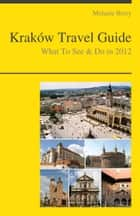 Krakow, Poland Travel Guide - What To See & Do ebook by Melanie Berry
