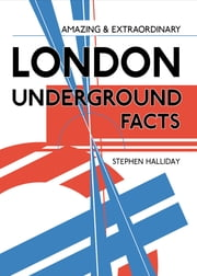 Amazing & Extraordinary London Underground Facts ebook by Stephen Halliday