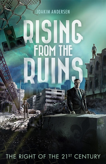 Rising from the Ruins - The Right of the 21st Century ebook by Joakim Andersen