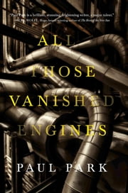 All Those Vanished Engines ebook by Paul Park