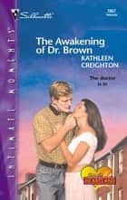 The Awakening of Dr. Brown ebook by Kathleen Creighton