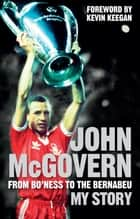 John McGovern: From Bo'ness to the Bernabeu ebook by John McGovern