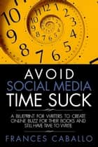 Avoid Social Media Time Suck ebook by Frances Caballo