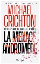La menace Andromède ebook by Michael Crichton, Daniel h. Wilson, Philippe Rege,...