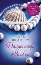Dangerously Broken ebook by Eden Bradley