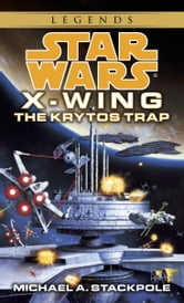 The Krytos Trap: Star Wars Legends (X-Wing) ebook by Michael A. Stackpole