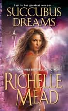 Succubus Dreams ebook by Richelle Mead