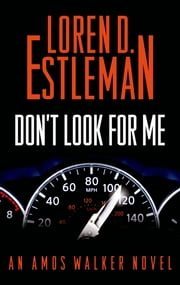 Don't Look for Me - An Amos Walker Novel ebook by Loren D. Estleman