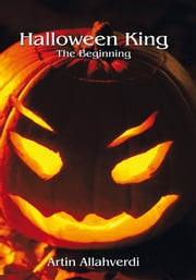 Halloween King The Beginning ebook by Artin Allahverdi