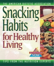 Snacking Habits for Healthy Living ebook by American Dietetic Association