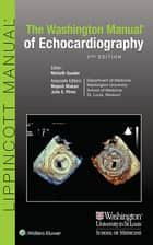 The Washington Manual of Echocardiography ebook by Nishath Quader,Majesh Makan,Julio Perez