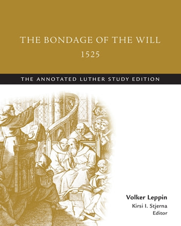 The Bondage of the Will, 1525 - The Annotated Luther ebook by Martin Luther