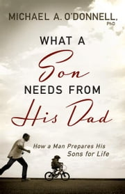What a Son Needs From His Dad - How a Man Prepares His Sons for Life ebook by Michael O'Donnell