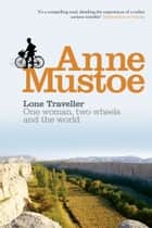 Lone Traveller - One Woman, Two Wheels and the World ebook by Anne Mustoe