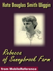Rebecca of Sunnybrook Farm (Mobi Classics) ebook by Wiggin, Kate Douglas Smith