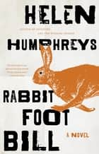 Rabbit Foot Bill - A Novel ebook by Helen Humphreys
