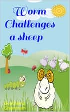 Worm Challenges a Sheep ebook by Boutheina Ghammam