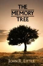 The Memory Tree ebook by John R. Little