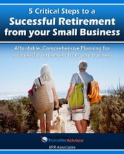 5 Critical Steps to a Successful Retirement From your Small Business ebook by Dave Bandars