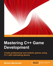 Mastering C++ Game Development ebook by Mickey MacDonald