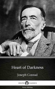 Heart of Darkness by Joseph Conrad (Illustrated) ebook by Joseph Conrad, Delphi Classics