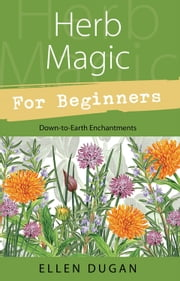 Herb Magic for Beginners ebook by Ellen Dugan