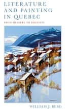 Literature and Painting In Quebec ebook by William J. Berg